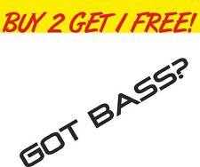 GOT BASS? JDM CAR DECAL STICKER WINDOW VAN FUNNY BUMPER EURO VAG MUSIC LOUD DUB