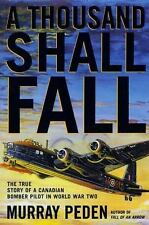 A Thousand Shall Fall : The True Story of a Canadian Bomber Pilot in World...