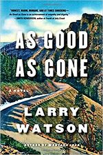 AS GOOD AS GONE: A NOVEL BY LARRY WATSON_NEW PB 1ST ED 2017_FAMILY LIFE_FATHERS