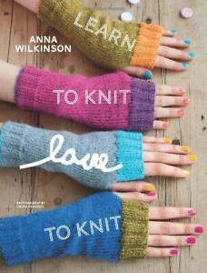 Learn to Knit, Love to Knit, Anna Wilkinson, Good Condition Book, ISBN 978184949