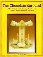 The Chocolate Carousel: A Fun Family Guide to Molding, Modeling &-ExLibrary