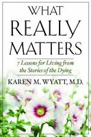What Really Matters: 7 Lessons For Living From The Stories Of The Dying: By K...