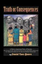 Truth or Consequences : A Native American View of Society by David Two Bears...