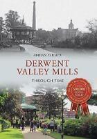 Derwent Valley Mills Through Time by Farmer, Adrian (Paperback book, 2015)