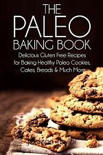 The Paleo Baking Book Delicious Gluten Free Recipes for Baking H by Taylor Jacks