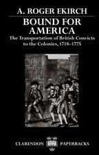 Bound for America: The Transportation of British Convicts to the Colonies,