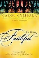 He's Been Faithful : Trusting God to Do What Only He Can Do Carol Cymbala