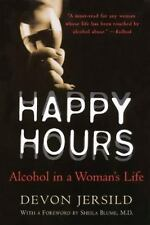 NEW - Happy Hours: Alcohol in a Woman's Life by Jersild, Devon