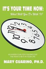 It's Your Time Now: What Will You Do with It?: An 8-Week Plan for Figuring Out t
