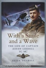WITH A SMILE AND A WAVE The Life of Captain John Aidan Liddell VC MC - NEW