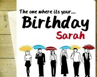 FRIENDS TV SHOW  Personalised Birthday Card greetings the one where it's your...
