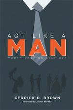 Act Like a Man : Woman, Can You Help Me? by Cedrick Brown (2013, Paperback)