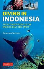 Diving in Indonesia: The Ultimate Guide to the World's Best Dive Spots: Bali, Ko