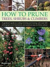 How to Prune Trees, Shrubs and Climbers : A Gardener's Guide to Cutting,...