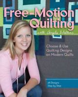 Free-Motion Quilting With Angela Walters : Choose & Use Quilting Designs on M...