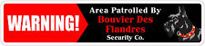 "*Aluminum* Warning Area Patrolled By Bouvier Des Flandres 4""x18"" Metal Sign"