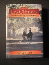 LA CLINICA: A DOCTOR'S JOURNEY ACROSS BORDERS 2008 David P. Sklar