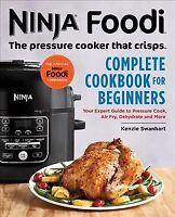 Ninja Foodi Complete Cookbook for Beginners : Your Expert Guide to Pressure C...