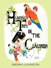 Hunting Trips in the Classroom by Deborah A. Johnston (2012, Paperback)