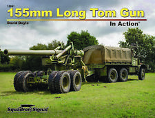155MM LONG TOM & 8-INCH HOWITZER IN ACTION By David Doyle US Army WW2 Book