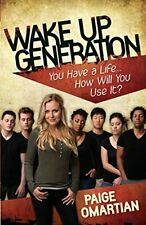 Wake Up, Generation: You Have a Life.How Will You Use It? by Omartian, Paige