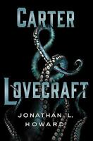Carter and Lovecraft: Carter and Lovecraft by Jonathan L. Howard , 1st printing