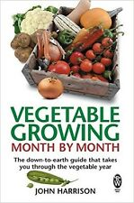 Vegetable Growing Month-by-Month: The down-to-earth guide that takes you through