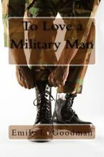 To Love a Military Man by Emily Goodman (2014, Paperback)