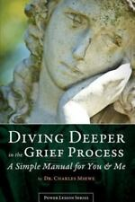 Diving Deeper in the Grief Process : A Simple Manual for You and Me by Msewe...