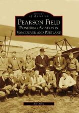Pearson Field:  Pioneering  Aviation  In  Vancouver and Portland   (WA)  (Images