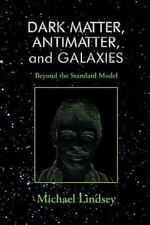 Dark Matter, Antimatter, and Galaxies : Beyond the Standard Model by Michael...