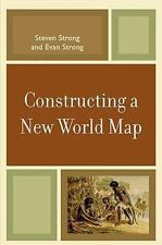 Constructing a New World Map: By Strong, Steven, Strong, Evan