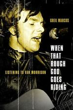 When That Rough God Goes Riding: Listening to Van Morrison by Marcus, Greil