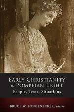 Early Christianity in Pompeian Light People Texts Situations by Longenecker Bruc