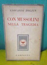 Dolfin CON MUSSOLINI NELLA TRAGEDIA capo segreteria - Garzanti 1949 II ed RARO