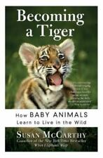 Becoming a Tiger: How Baby Animals Learn to Live in the Wild (Paperback or Softb