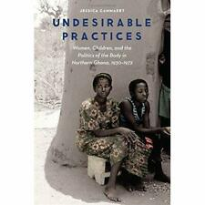 Undesirable Practices: Women, Children, and the Politic - Hardcover NEW Cammaert