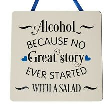 Alcohol because no great story ever started with a salad Handmade Wooden Plaque