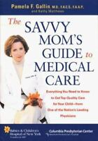 The Savvy Mom's Guide to Medical Care: Everything You Need to Know to Get Top-Qu