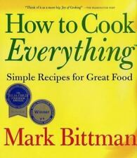 How to Cook Everything : Simple Recipes for Great Food by Mark Bittman (1998,...