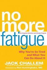 No More Fatigue: Why You're So Tired and What You Can Do About It, Challem, Jack