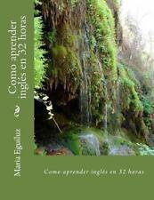 Como Aprender Ingles en 32 Horas by Maria Eguiluz (2016, Paperback)