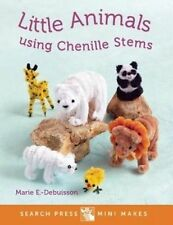 Mini Makes: Little Animals Using Chenille Stems by Enderlen-Debuisson, Marie