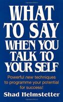 What to Say When You Talk to Your Self [ Yours... by Helmstetter, Shad Paperback