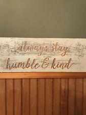 ALWAYS STAY HUMBLE AND KIND SIGN INSPIRATIONAL WEDDING SHOWER HOME DECOR PRIM