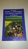 Guide des pélerinages & des lieux de retraites en France - Xavier Cheneseau