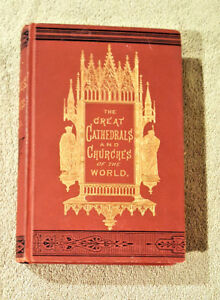The Great Cathedrals and Churches of the World: 1883 J L Meagher Illustrated