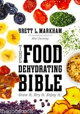 The Food Dehydrating Bible Grow It Dry It Enjoy It Easy Dehydrator Cookbook  New