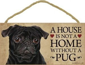 """A House is not a HOME WITHOUT A PUG (BLACK) CUTE Dog Sign 5""""x10"""" NEW Plaque 394"""