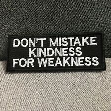 DON'T MISTAKE MY KINDNESS FOR WEAKNESS Embroidered Morale Hook Loop Tab Patch